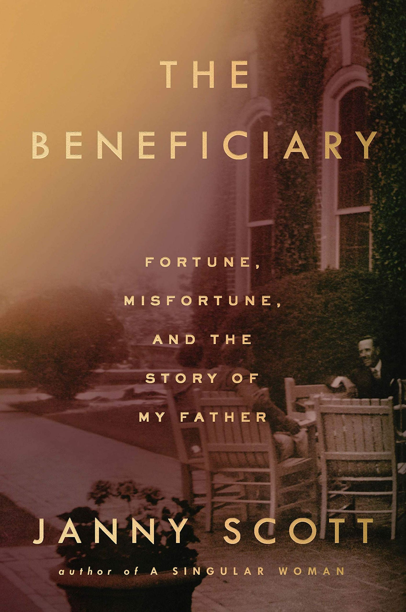The Beneficiary: Fortune, Misfortune, and the Story of My Father by Janny Scott