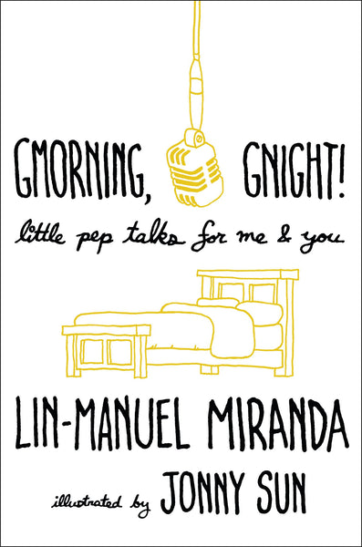 Gmorning, Gnight! Little Pep Talks for Me & You by Lin-Manuel Miranda, illustrated by Jonny Sun