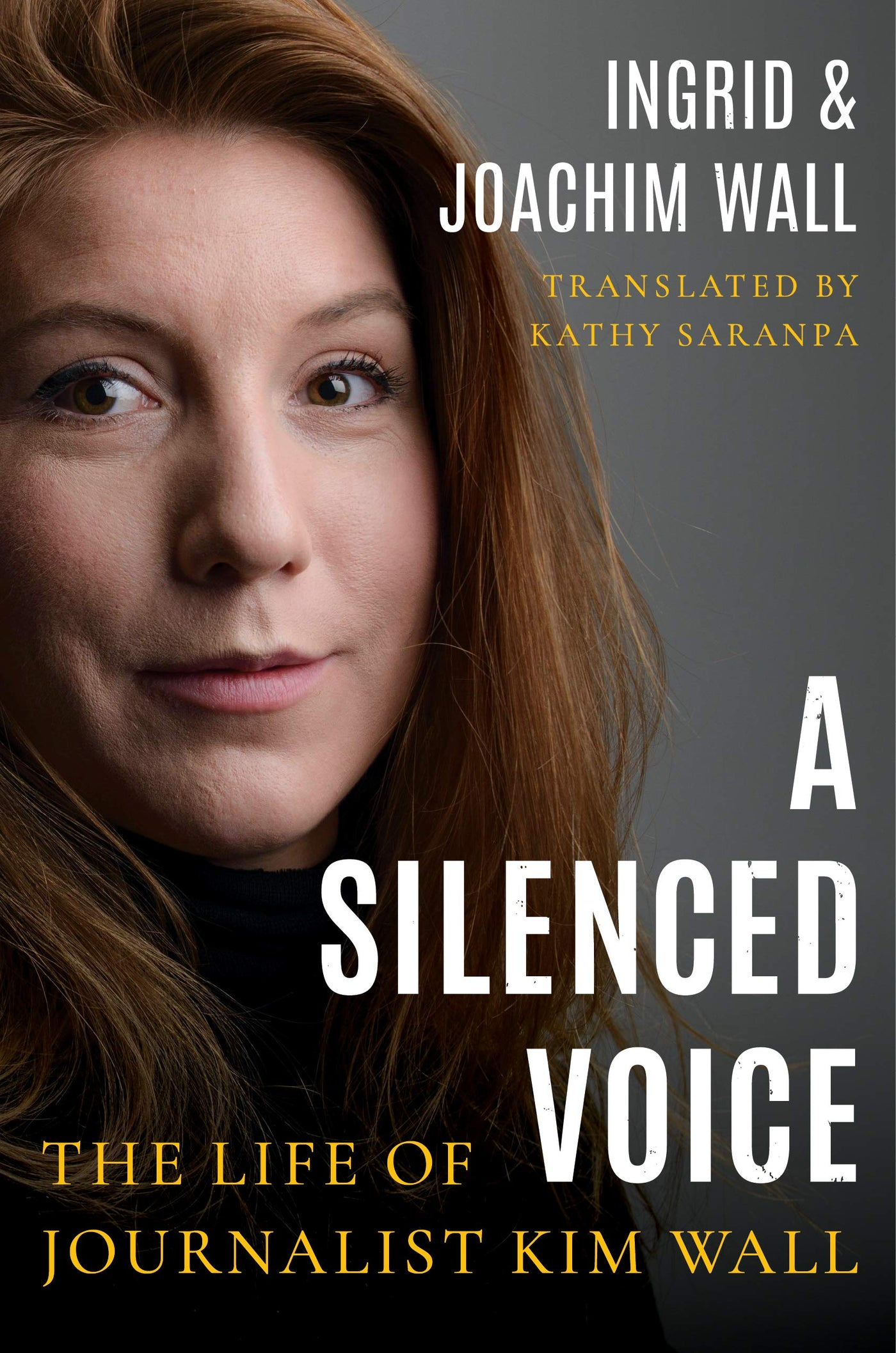 A Silenced Voice: The Life of Journalist Kim Wall by Ingrid and Joachim Wall