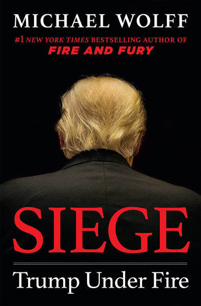 Siege: Trump Under Fire by Michael Wolff