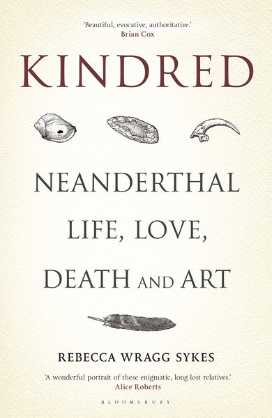 Kindred: Neanderthal Life, Love, Death and Art, by Rebecca Wragg Sykes