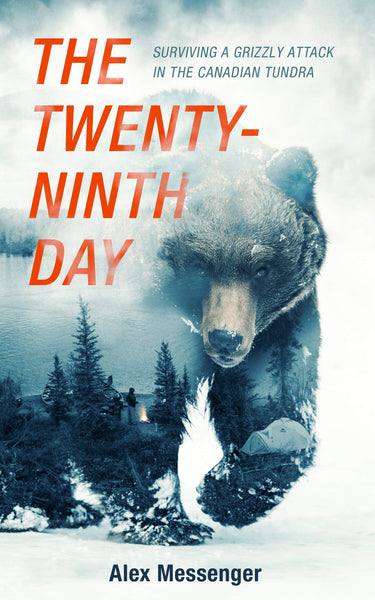 The Twenty-ninth Day: Surviving a Grizzly Attack in the Canadian Tundra by Alex Messenger