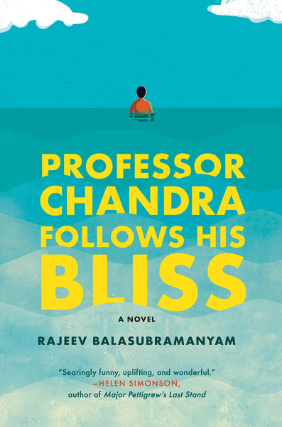 Professor Chandra Follows His Bliss: A Novel by Rajeev Balasubramanyam