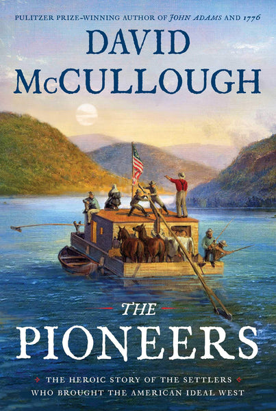 The Pioneers: The Heroic Story of the Settlers Who Brought the American Ideal West by David McCullough