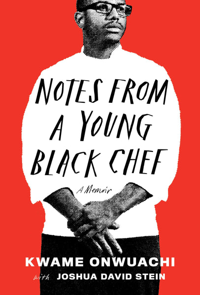 Notes from a Young Black Chef: A Memoir by Kwame Onwuachi