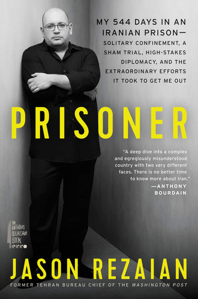 Prisoner: My 544 Days in an Iranian Prison—Solitary Confinement, a Sham Trial, High-Stakes Diplomacy, and the Extraordinary Efforts It Took to Get Me Out by Jason Rezaian
