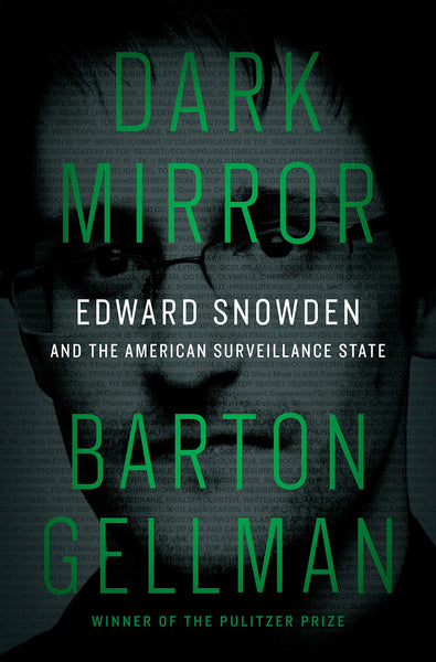 Dark Mirror: Edward Snowden and the American Surveillance State by Barton Gellman