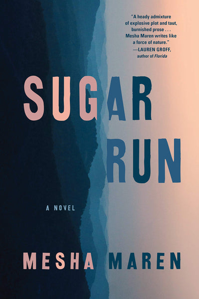 Sugar Run: A Novel by Mesha Maren
