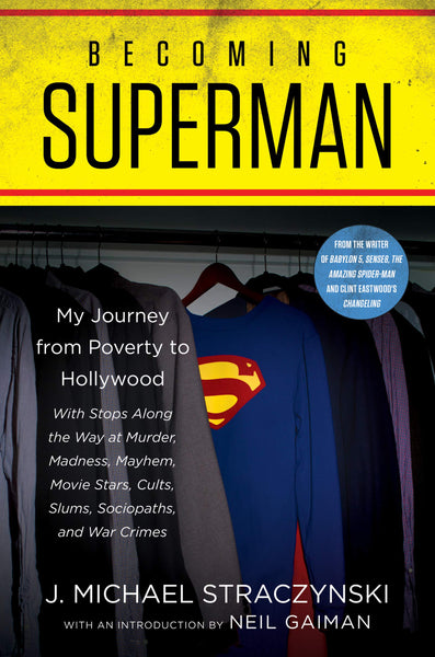 Becoming Superman: My Journey From Poverty to Hollywood by J. Michael Straczynski