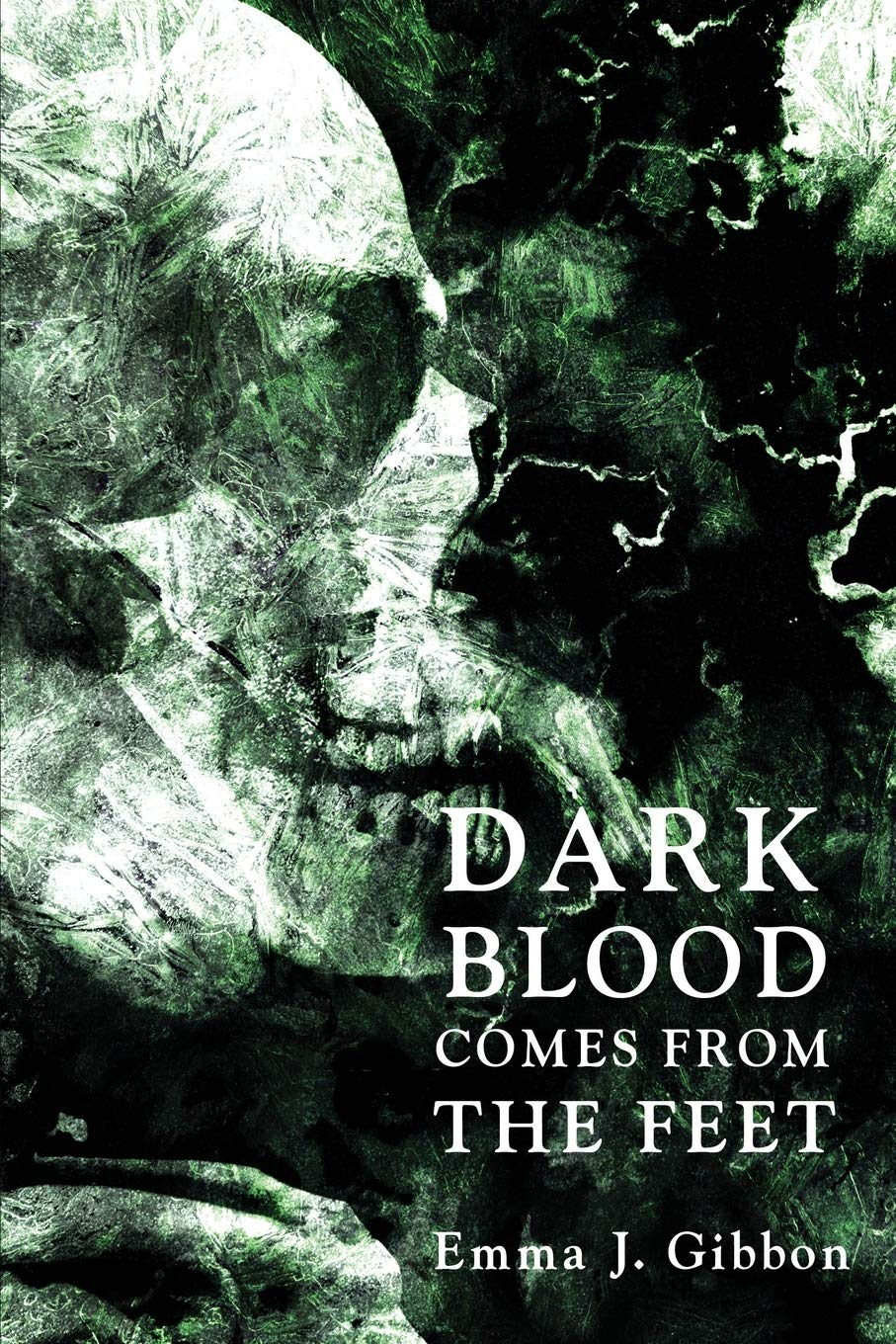 Dark Blood Comes From the Feet by Emma J. Gibbon