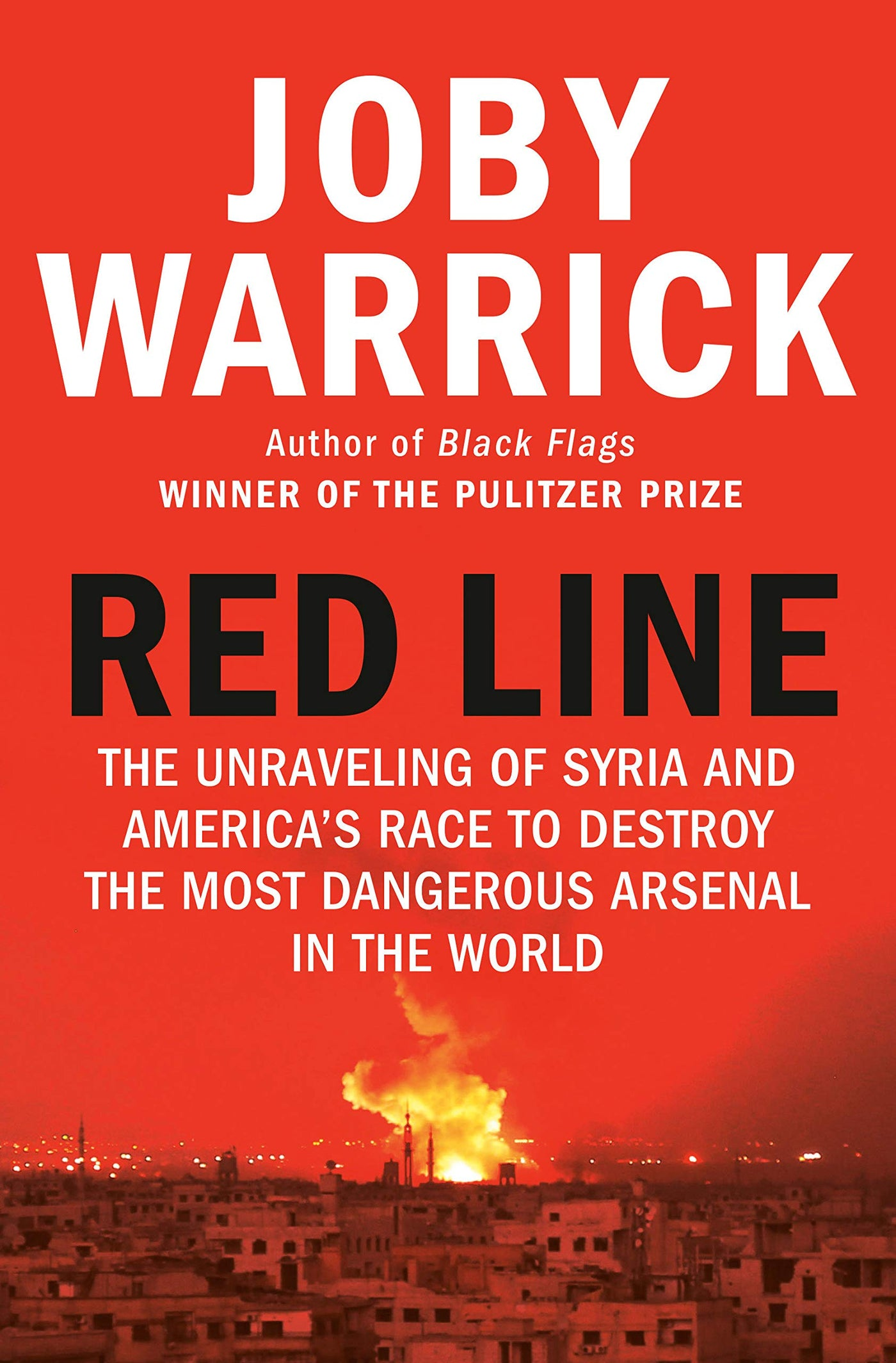 Red Line: The Unraveling of Syria and America's Race to Destroy the Most Dangerous Arsenal in the World by Joby Warrick