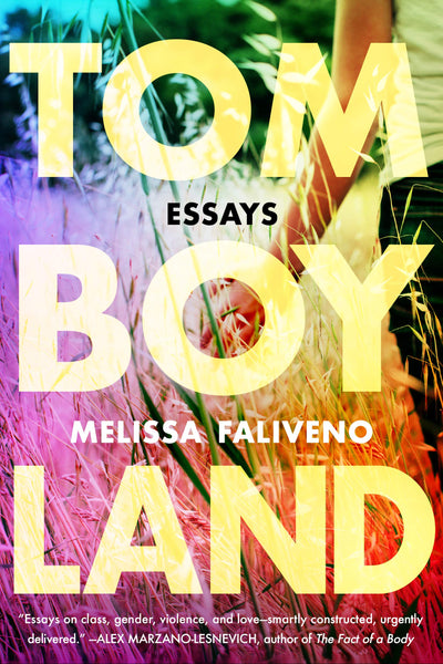 Tomboyland: Essays by Melissa Faliveno