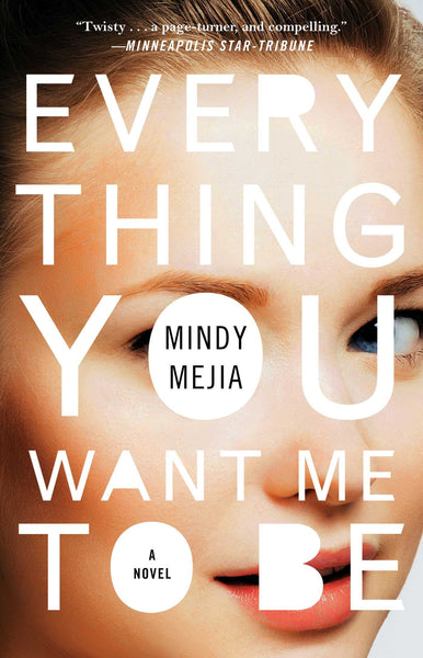Everything You Want Me to Be: A Novel by Mindy Mejia