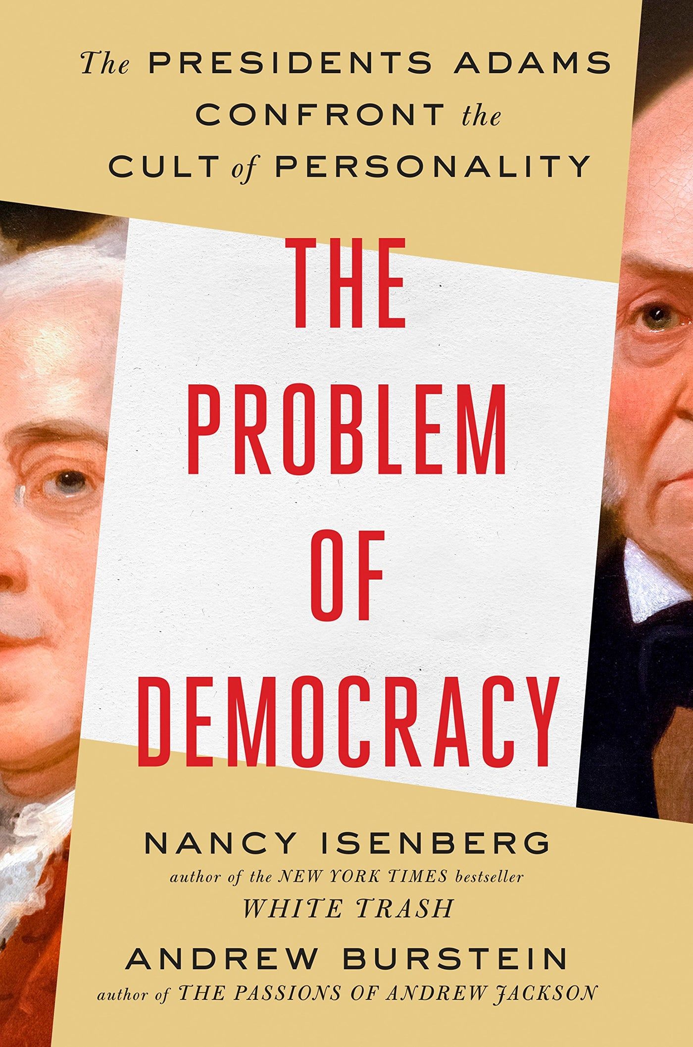 The Problem of Democracy: The Presidents Adams Confront the Cult of Personality by Nancy Isenberg and Andrew Burstein