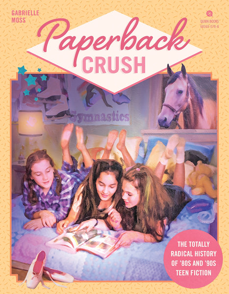 Paperback Crush: The Totally Radical History of '80s and '90s Teen Fiction by Gabrielle Moss