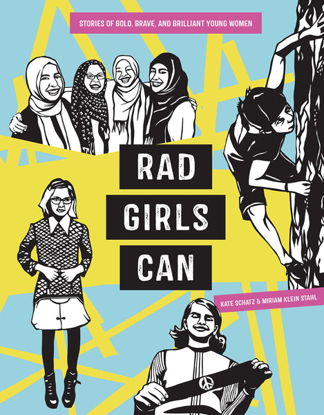Rad Girls Can: Stories of Bold, Brave, and Brilliant Young Women by Kate Schatz