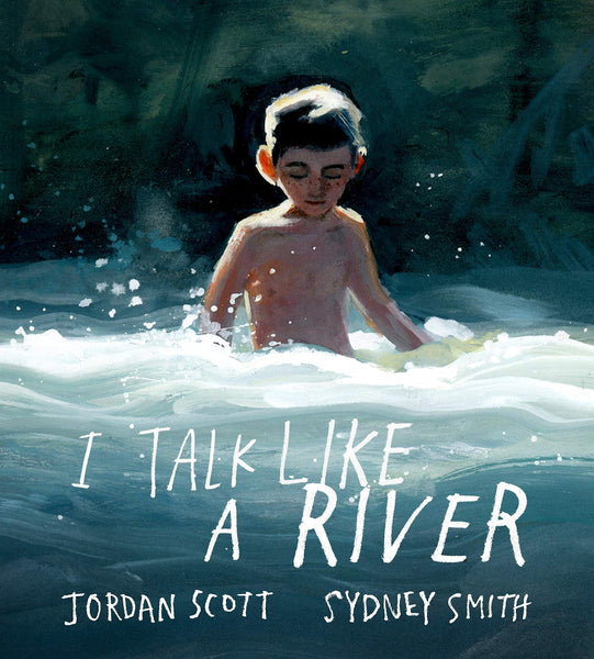 I Talk Like a River By Jordan Scott and Sydney Smith