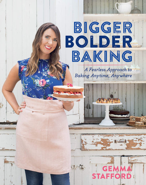 Bigger, Bolder Baking:  A Fearless Approach to Baking Anytime, Anywhere by Gemma Stafford