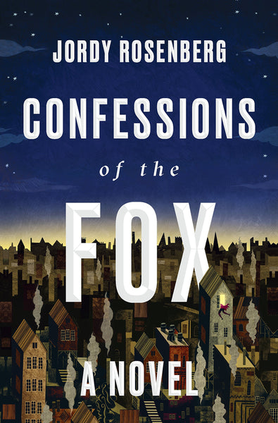 Confessions of the Fox: A Novel by Jordy Rosenberg
