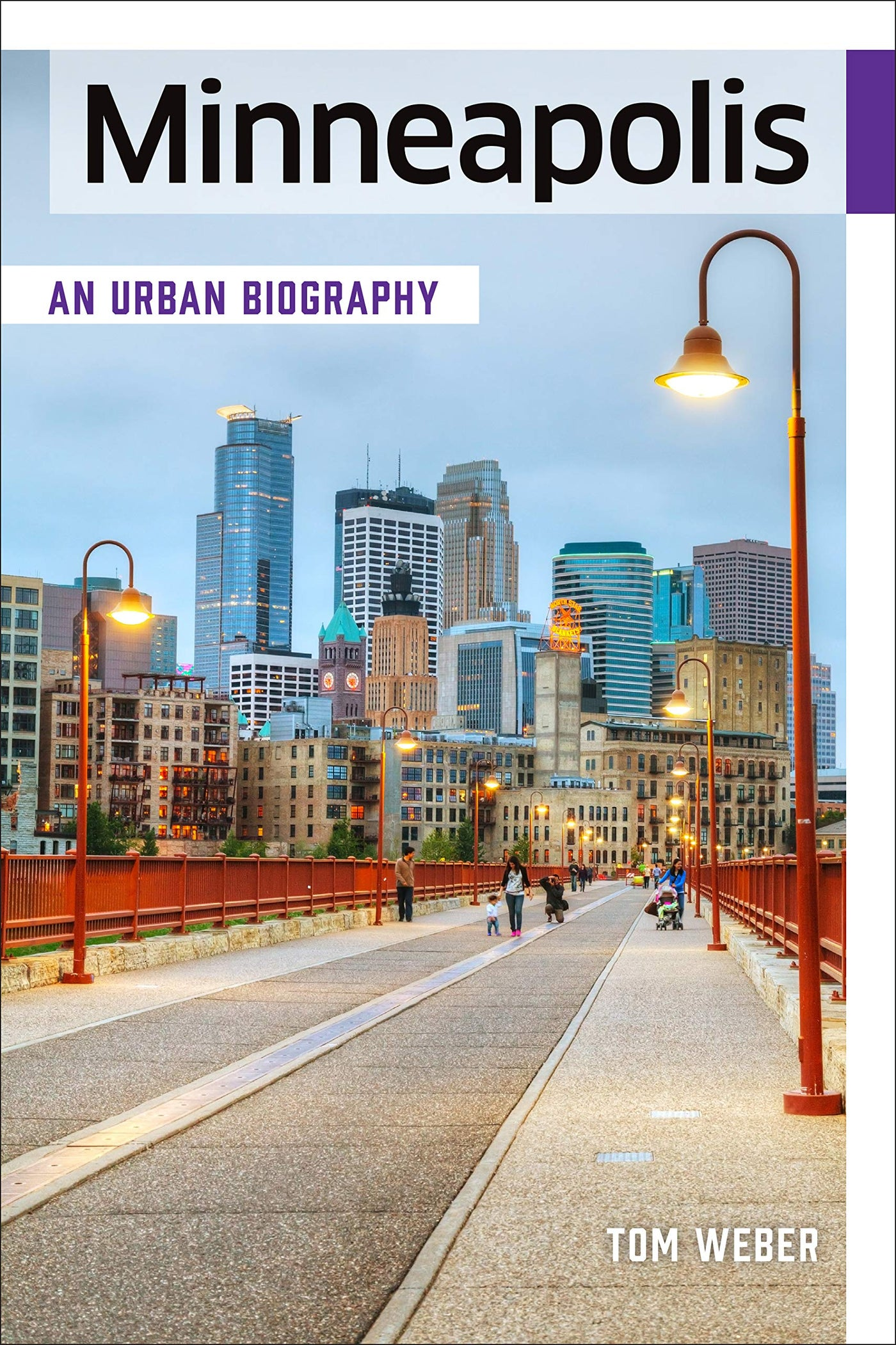 Minneapolis: An Urban Biography by Tom Weber