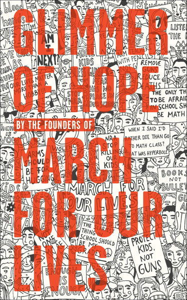 Glimmer of Hope: How Tragedy Sparked a Movement by The March for Our Lives Founders