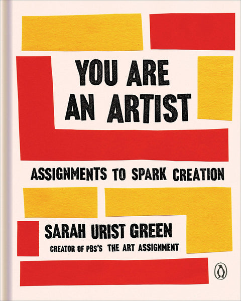 You Are an Artist: Assignments to Spark Creation by Sarah Urist Green