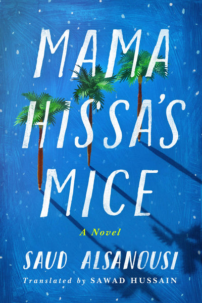 Mama Hissa's Mice: A Novel by Saud Alsanousi