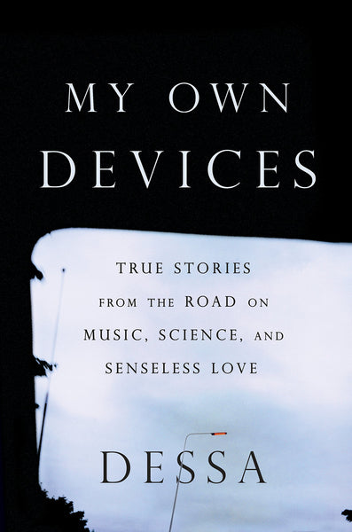 My Own Devices: True Stories from the Road on Music, Science, and Senseless Love by Dessa