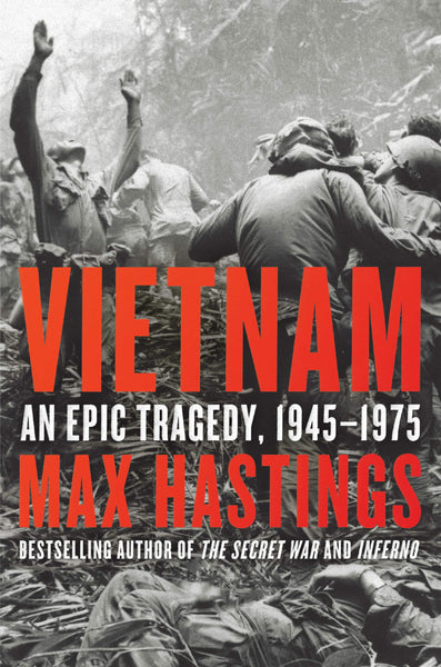 Vietnam: An Epic Tragedy, 1945-1975 by Max Hastings