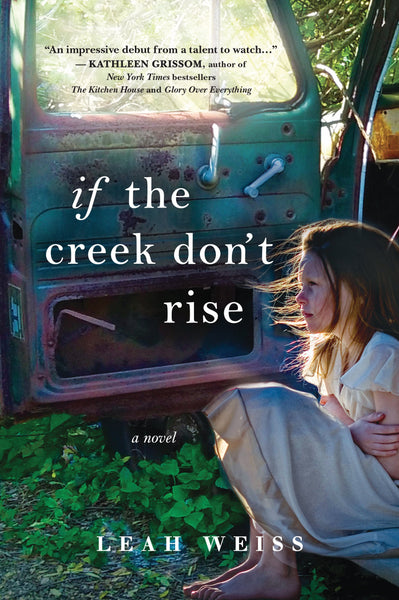 If the Creek Don't Rise: A Novel by Leah Weiss