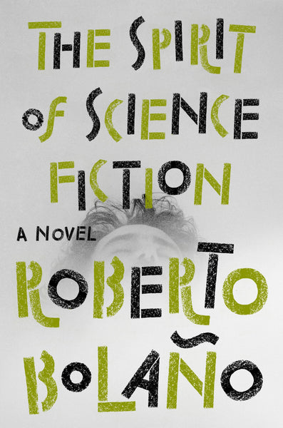 The Spirit of Science Fiction: A Novel by Roberto Bolaño