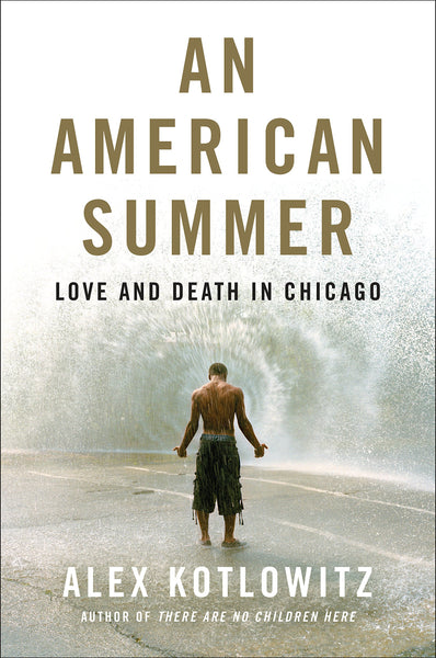 An American Summer: Love and Death in Chicago by Alex Kotlowitz