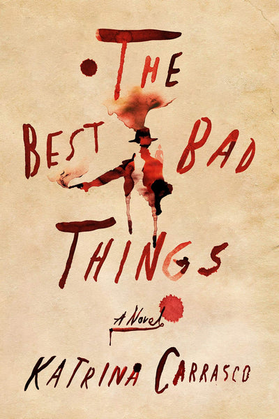 The Best Bad Things: A Novel by Katrina Carrasco