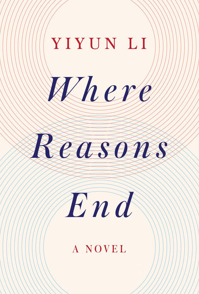 Where Reasons End: A Novel by Yiyun Li