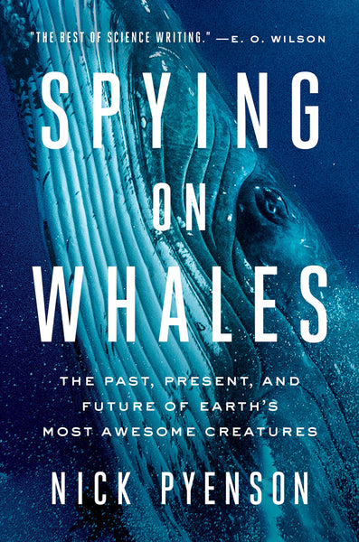 Spying on Whales: The Past, Present, and Future of Earth's Most Awesome Creature by Nick Pyenson