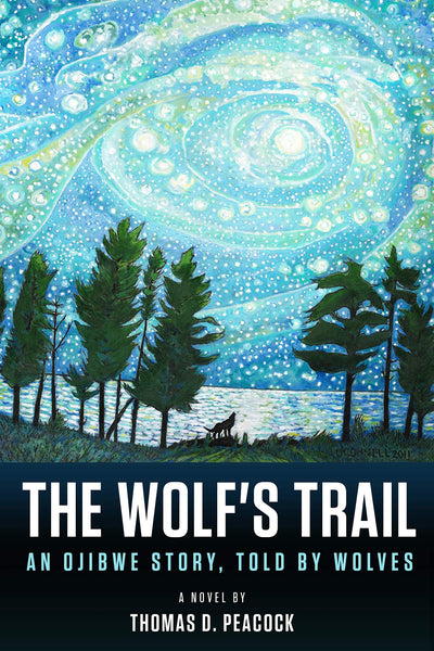 The Wolf's Trail: An Ojibwe Story, Told by Wolves by Thomas D. Peacock