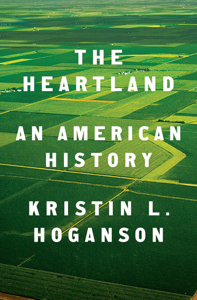 The Heartland: An American History by Kristin L. Hoganson