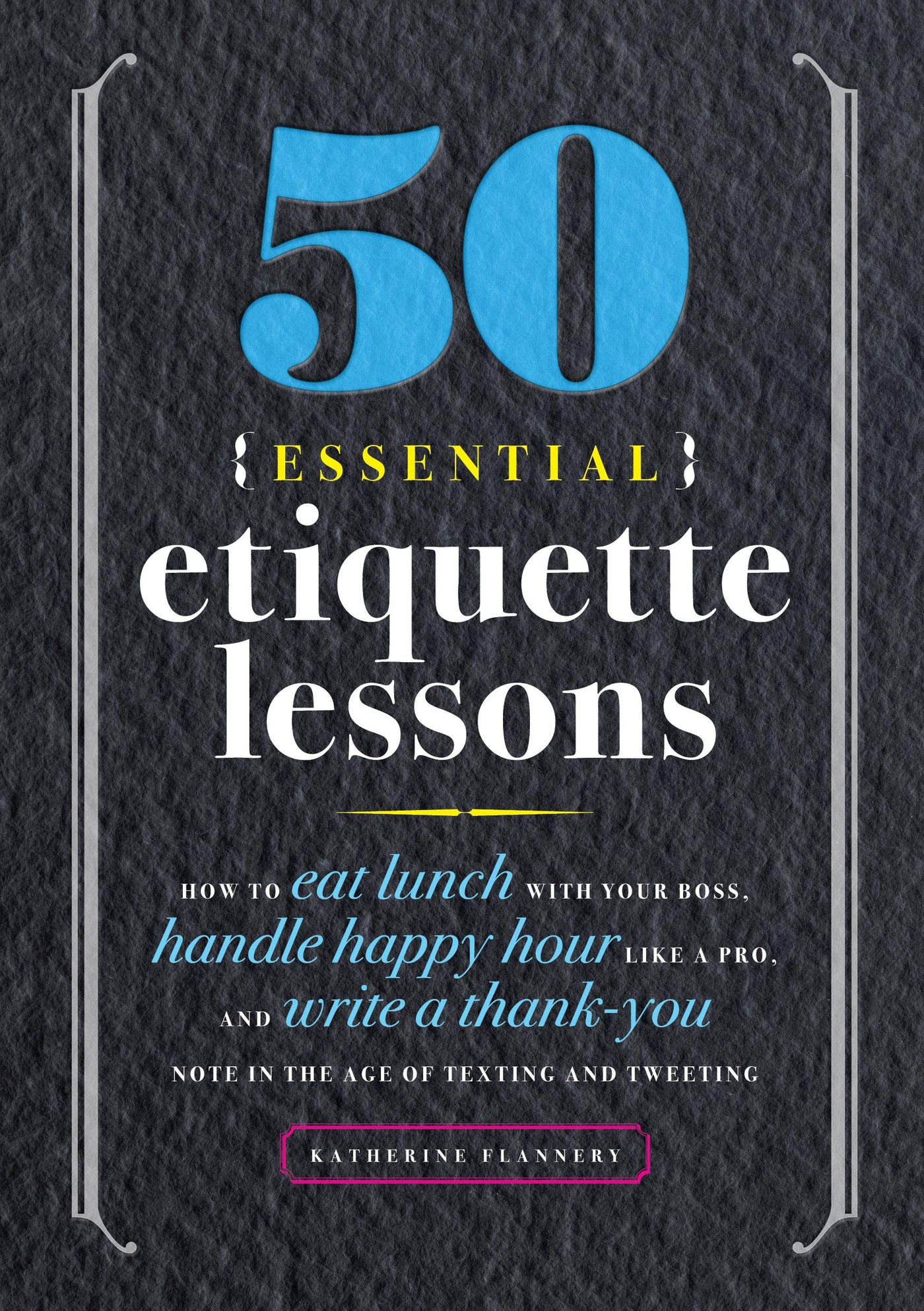 50 Essential Etiquette Lessons by Kathryn Flannery