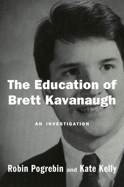The Education of Brett Kavanaugh: An Investigation by  Robin Pogrebin and Kate Kelly