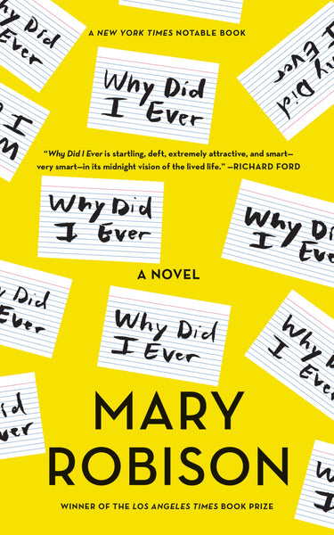 Why Did I Ever: A Novel by Mary Robison