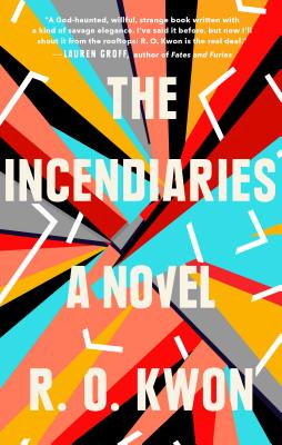 The Incendiaries: A Novel by R. O. Kwon