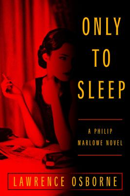 Only to Sleep: A Philip Marlowe Nove by Lawrence Osborne