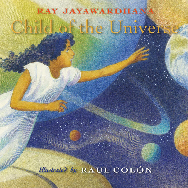 Child of the Universe by Ray Jayawardhana and Raul Colón
