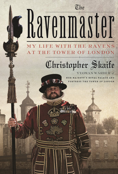 The Ravenmaster: My Life with the Ravens at the Tower of London by Christopher Skaife