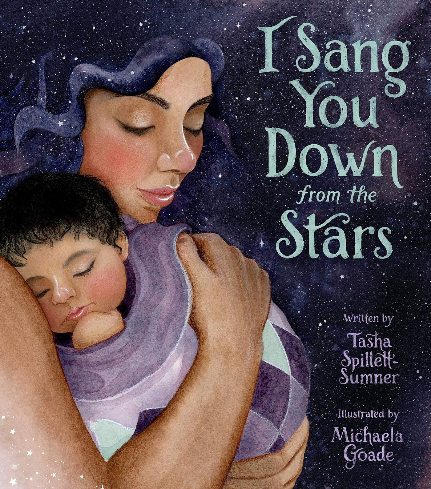 I Sang You Down from the Stars, by Tasha Spillett-Sumner, illustrated by Michela Goade