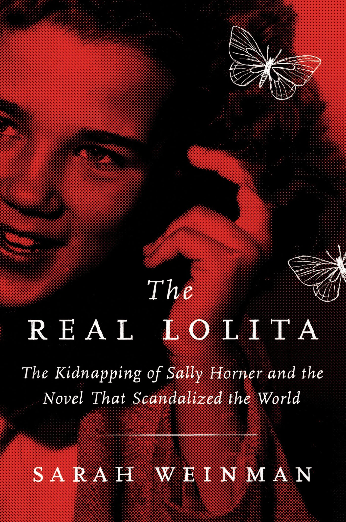 The Real Lolita: The Kidnapping of Sally Horner and the Novel That Scandalized the World by Sarah Weinman