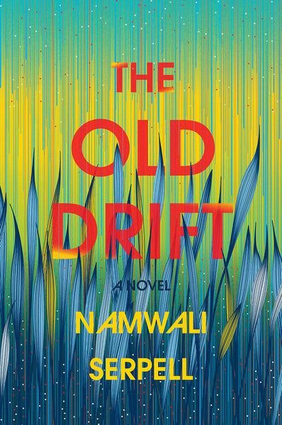 The Old Drift: A Novel by Namwali Serpell