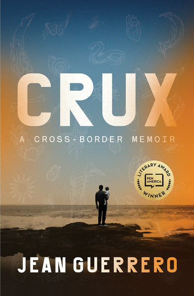 Crux: A Cross-Border Memoir by Jean Guerrero