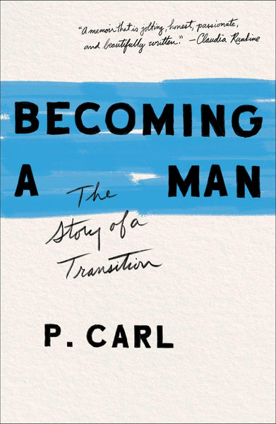 Becoming a Man: The Story of a Transition by P. Carl