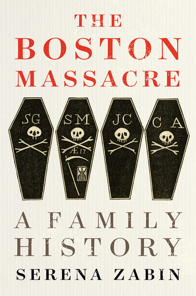 The Boston Massacre: A Family History by Serena Zabin